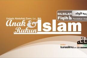 ANAK DAN RUKUN ISLAM bag-4